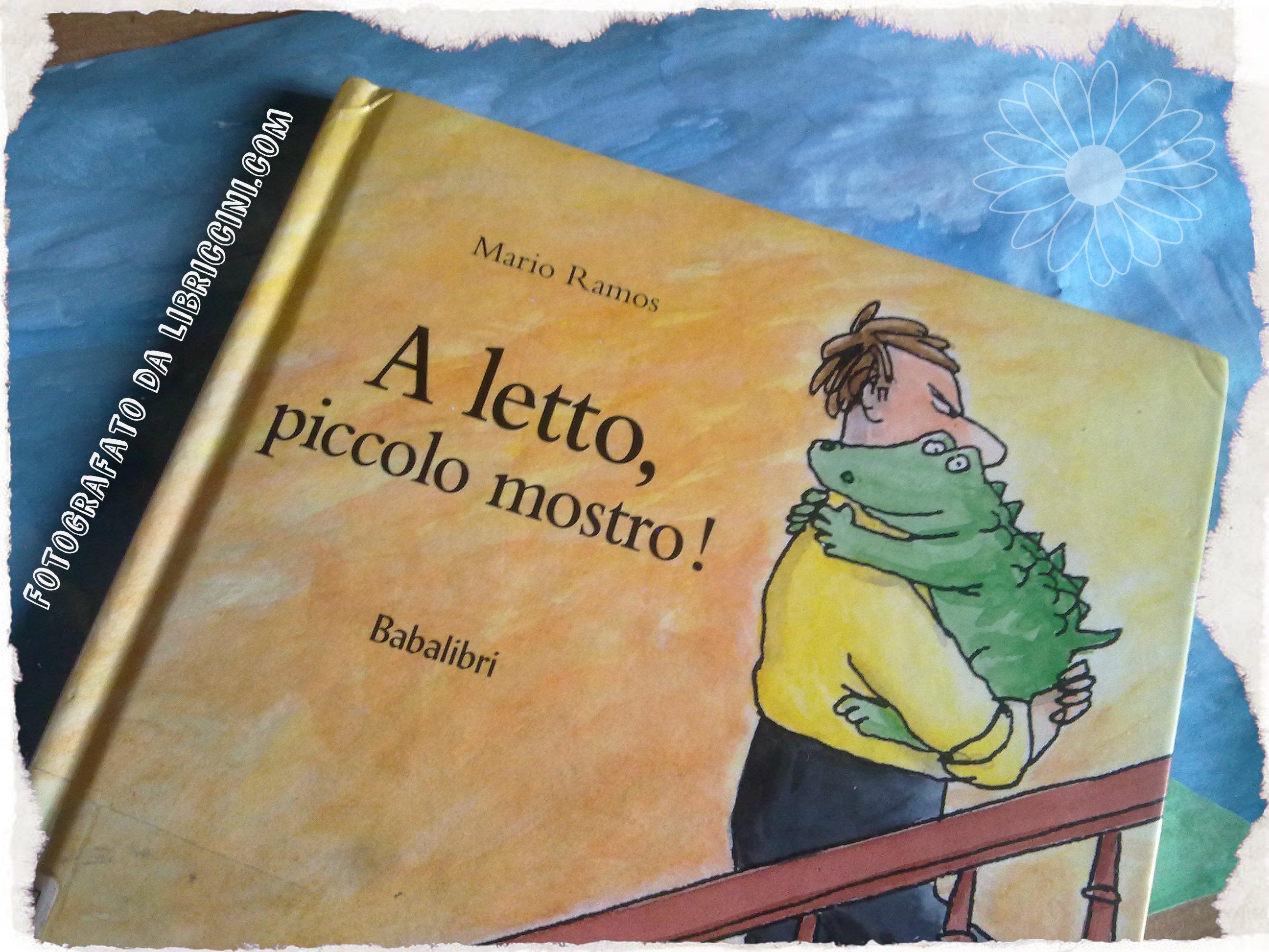 Mario ramos libriccini - A letto piccolo mostro ...